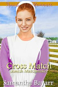 Amish Matchmaker: Cross Match (The Amish Matchmaker Book 7)