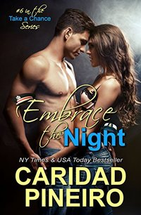 Embrace the Night: Sexy Hot Miltary Heroes - Navy, Army, Marines and More (Take a Chance Book 6)