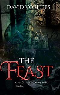 The Feast: And other Horrifying Tales