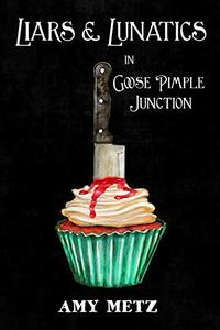 Liars & Lunatics in Goose Pimple Junction: A Goose Pimple Junction Mystery