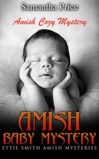 Amish Baby Mystery: Amish Cozy Mystery (Ettie Smith Amish Mysteries Book 6)