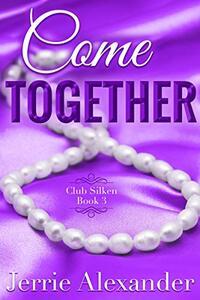Come Together (Club Silken Book 3) - Published on Dec, 2020