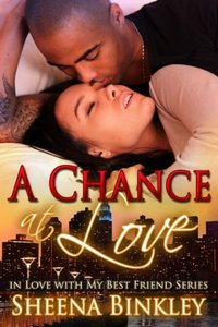 A Chance at Love (In Love With My Best Friend Book 2) - Published on Jan, 2014