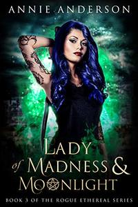 Lady of Madness & Moonlight (Rogue Ethereal Book 3) - Published on Jun, 2019