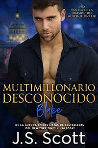 MULTIMILLONARIO DESCONOCIDO: La Obsesión del Multimillonario ~ BLAKE (Spanish Edition)