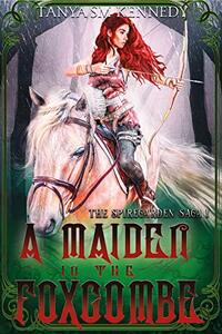 A Maiden in the Foxcombe : An Action Adventure Fantasy (The Spiregarden Saga Book 1) - Published on Dec, 2020