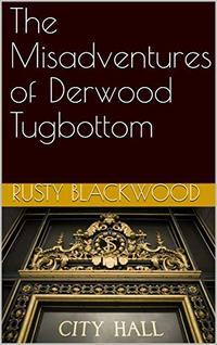 The Misadventures of Derwood Tugbottom - Published on Mar, 2019