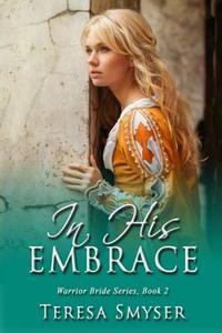In His Embrace (Warrior Bride Series) (Volume 2)