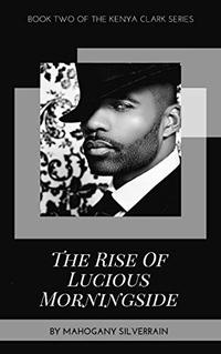 The Rise of Lucious Morningside (Kenya Clark Series Book 2) - Published on Dec, 2019