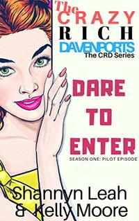Dare To Enter: The Crazy Rich Davenports: Season One: Series Pilot (The CRD Series Book 1)