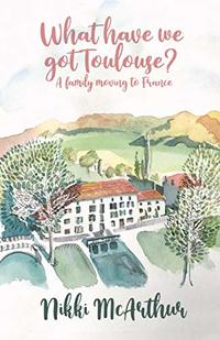 What have we got Toulouse: A family moving to France (A mother in France Book 1) - Published on Apr, 2020