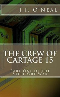 The Crew of Cartage 15 (Stell-Ore War Book 1) - Published on Feb, 2018