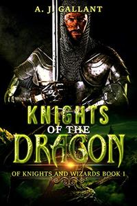 Knights of the Dragon (Of Knights and Wizards Book 1) - Published on Jan, 2014