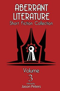Aberrant Literature Short Fiction Collection Volume 3