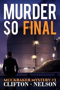 Murder So Final (Muckraker Mysteries Book 3)