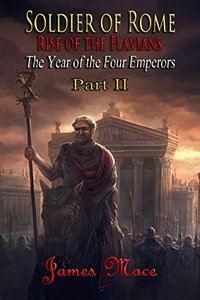 Soldier of Rome: Rise of the Flavians: The Year of the Four Emperors - Part II