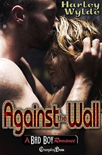 Against the Wall (A Bad Boy Romance) - Published on Jul, 2017