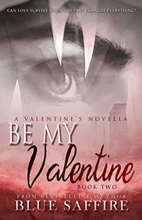 Be My Valentine: A Valentine's Novella (Hold On To Me Series Book 2)