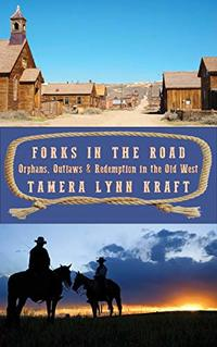 Forks in the Road: Orphans, Outlaws, and Redemption in the Old West