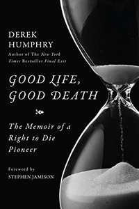 Good Life, Good Death: The Memoir of a Right to Die Pioneer