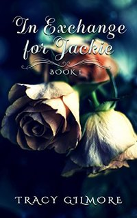 In Exchange For Jackie (In Exchange Series Book 1) - Published on Sep, 2015