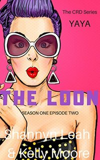 The Loon: Yaya: Season One Episode Two (The CRD Series Book 3)
