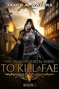 To Kill a Fae (The Dragon Portal Book 1)