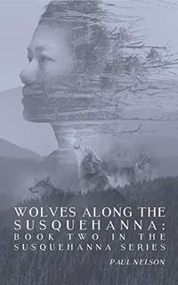 Wolves Along the Susquehanna: Book 2 in the Susquehanna Series - Published on Sep, 2019