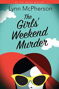 The Girls' Weekend Murder: An Izzy Walsh Mystery (Izzy Walsh Mysteries Book 1)