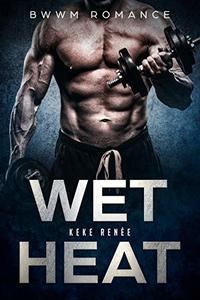 Wet Heat (A BWWM Romance) - Published on Feb, 2019