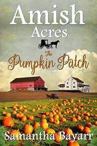 Amish Acres: The Pumpkin Patch: Amish Romance