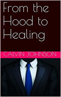 From the Hood to Healing