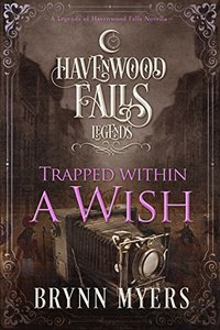 Trapped Within a Wish: (A Legends of Havenwood Falls Novella) - Published on Jul, 2018