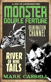 Monster Double Feature (a duo of abominations): River of Nine Tails / Reanimation Channel