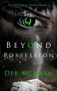 Beyond Possession: The Afterlife Series Book 4: (A Supernatural Mystery Novel)