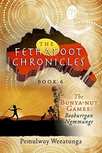 The Fethafoot Chronicles: The Bunya-nut Games: Booburrgan Ngmmunge - Published on Mar, 2015