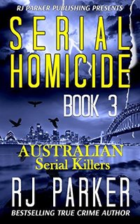 Serial Homicide 3 - Australian Serial Killers (Notorious Serial Killers)