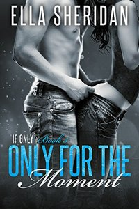Only for the Moment (If Only Book 3)