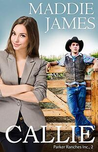 Callie: Rock Creek Ranch (Parker Ranches, Inc. Book 2)