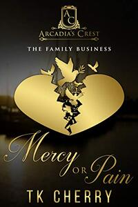 Mercy or Pain: The Family Business (Arcadia's Crest)