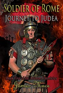 Soldier of Rome: Journey to Judea (The Artorian Chronicles Book 5)