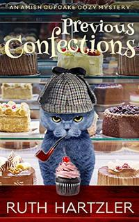 Previous Confections: An Amish Cupcake Cozy Mystery - Published on Apr, 2019