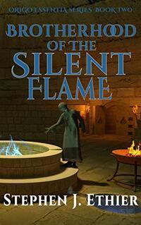 Brotherhood of the Silent Flame (Origo Essentia Book 2) - Published on Jun, 2020