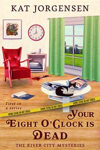 Your Eight O'Clock is Dead (The River City Mysteries Book 1) - Published on May, 2020
