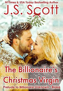The Billionaire's Christmas Virgin: Prelude to Billionaire Unknown - Blake
