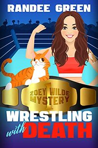 Wrestling with Death: Zoey Wilde Mystery #1