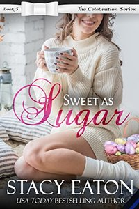 Sweet as Sugar: The Celebration Series, Book 5 - Published on Mar, 2017