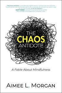 The Chaos Antidote: A Fable About Mindfulness