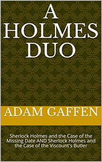 A Holmes Duo: Sherlock Holmes and the Case of the Missing Date AND Sherlock Holmes and the Case of the Viscount's Butler