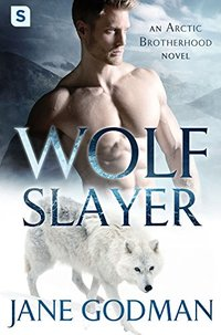 Wolf Slayer: A Shifter Romance (Arctic Brotherhood, Book 4)